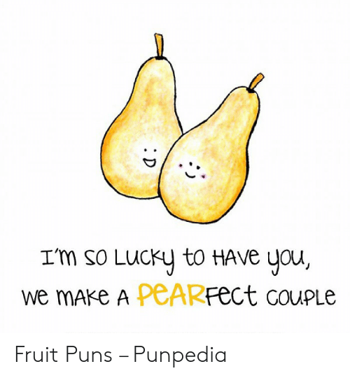 I'm So LuCKy to HAve You We mAke a PEARFect coupLe Fruit