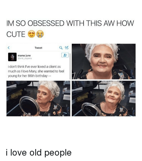 Image of: Portrait Birthday Old People And Tumblr Im So Obsessed With This Aw How Cute Funny Im So Obsessed With This Aw How Cute Tweet Mama June Iloric Espana