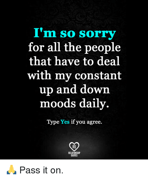 Im So Sorry For All The People That Have To Deal With My Constant