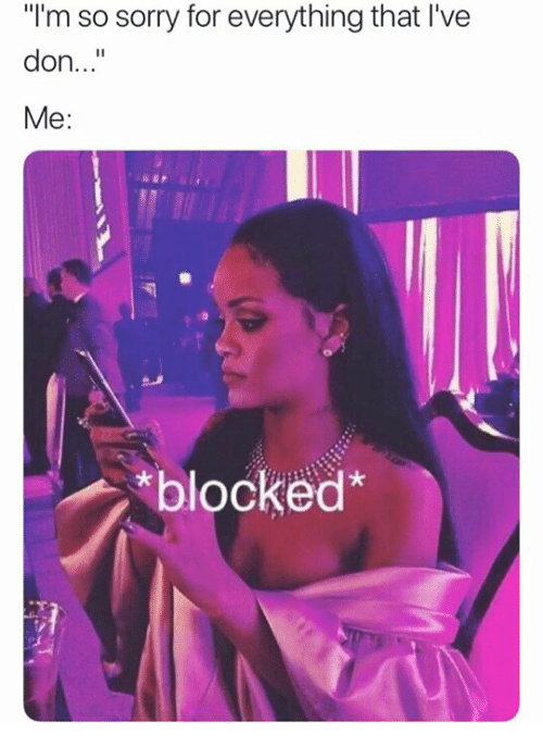 "Sorry, Don, and For: ""I'm so sorry for everything that I've  don..""  Me:  *blocked"