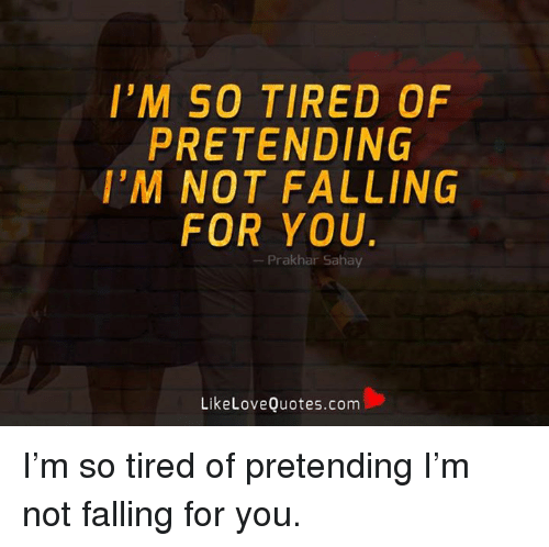 Im So Tired Of Pretending Im Not Falling For You Prakhan Sahay