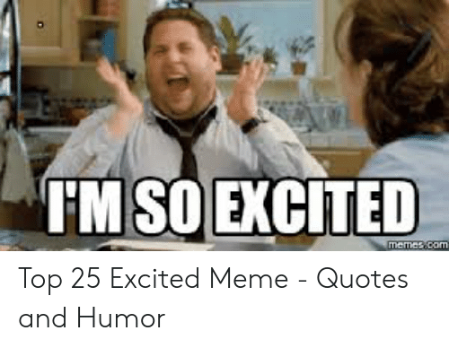 25 Best Memes About Dobro: I'M SOEXCİTED Top 25 Excited Meme