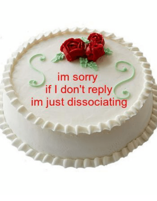 Sorry, Reply, and Im Sorry: im sorry  if I don't reply  im just dissociating