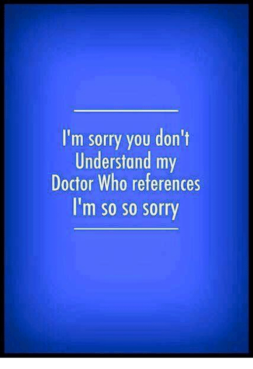 doctor memes and im sorry you dont understand
