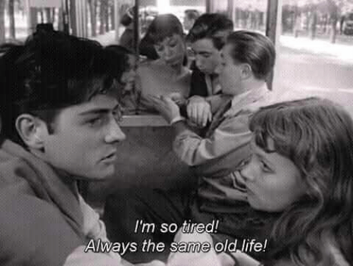 Life, Old, and Always: I'm sotired!  Always the same old life!