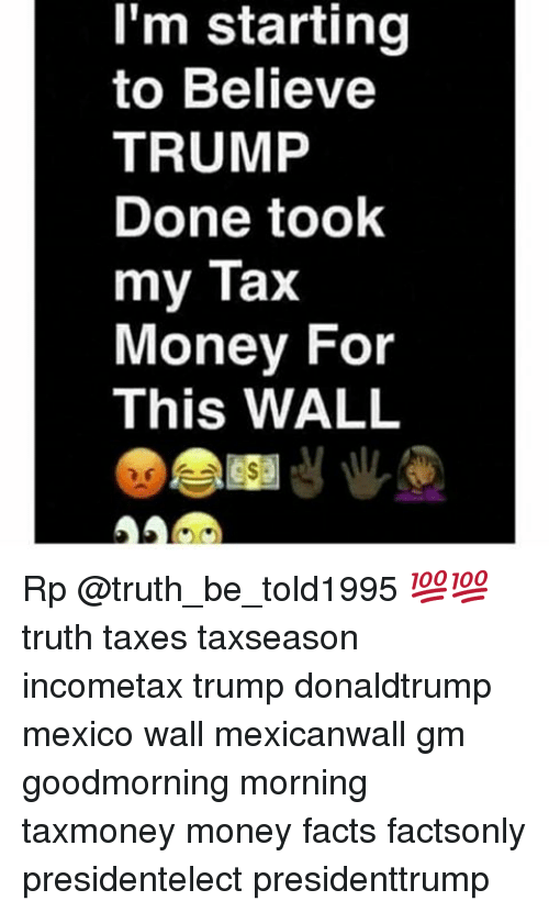Facts Memeoney I M Starting To Believe Trump Done Took