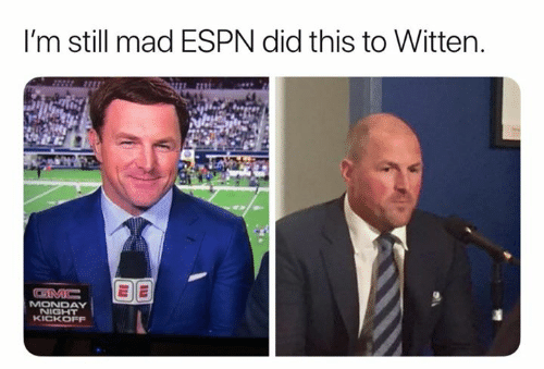 Espn, Memes, and Monday: I'm still mad ESPN did this to Witten.  MONDAY  KICKOFF