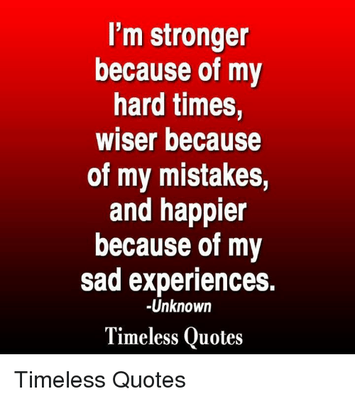 Im Stronger Because Of My Hard Times Wiser Because Of My Mistakes