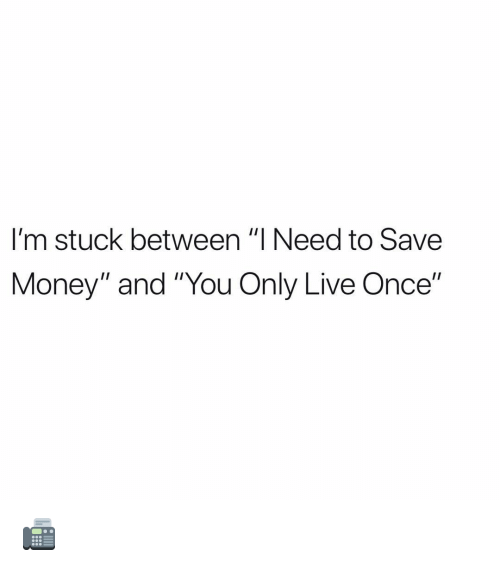 """Memes, Money, and Live: I'm stuck between """"I Need to Save  Money"""" and """"You Only Live Once"""" 📠"""