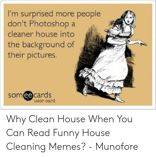 I'm Surprised More People Don't Photoshop a Cleaner House