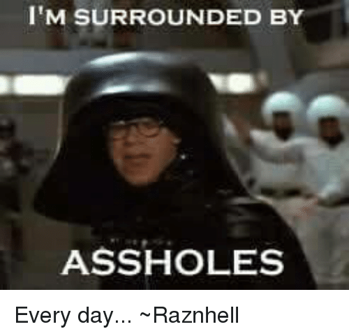 Surrounded By Ass Holes