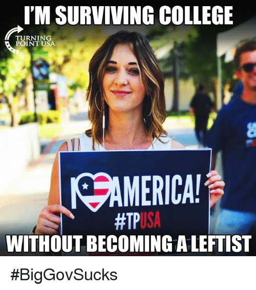 College, Memes, and 🤖: I'M SURVIVING COLLEGE  TURNING  POINT USA  SAMERICA  WITHOUT BECOMING A LEFTIST #BigGovSucks