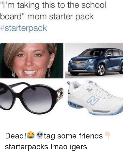 "Friends, Lmao, and School: ""I'm taking this to the school  board"" mom starter pack  Dead!😂💀tag some friends👇🏻 starterpacks lmao igers"