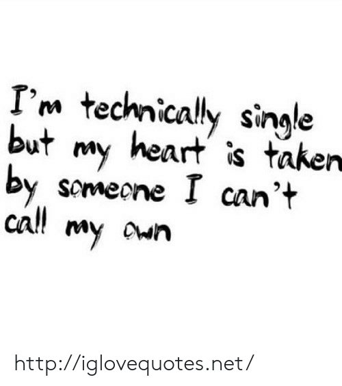 Taken, Heart, and Http: I'm technically sinale  but my heart is taken  y scmecne I can'+  cal! my cun http://iglovequotes.net/