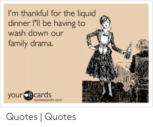 i m thankful for the liquid dinner i ll be having to wash down our