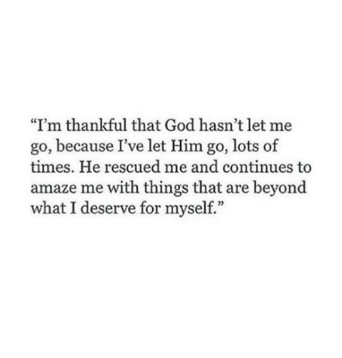 "God, Lots, and Him: ""I'm thankful that God hasn't let me  go, because I've let Him go, lots of  times. He rescued me and continues to  amaze me with things that are beyond  what I deserve for myself."""