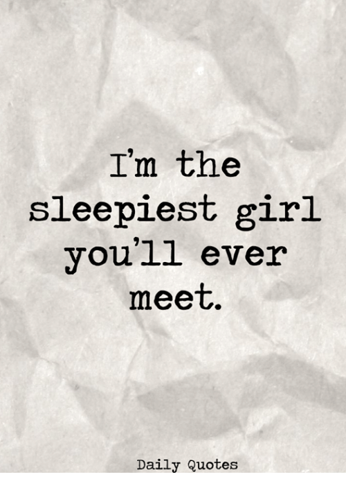 I'm the Sleepiest Girl You'll Ever Meet Daily Quotes | Girl Meme