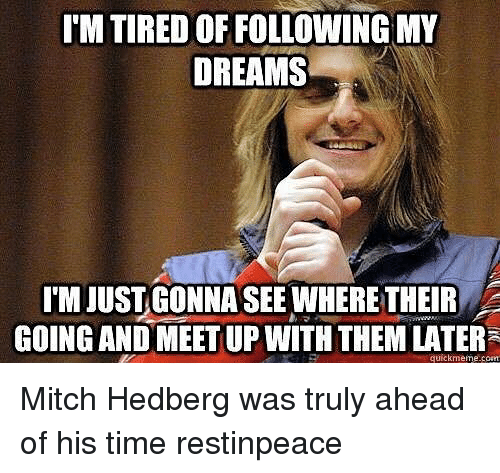 im tired of following my dreams im just gonna see where 24120008 ✅ 25 best memes about mitch hedberg mitch hedberg memes,Mitch Hedberg Memes