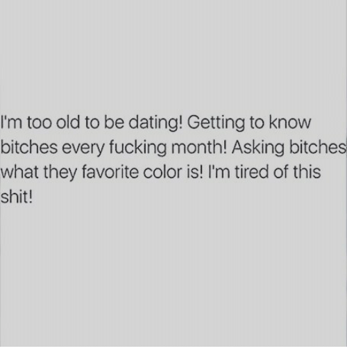 Too old for dating