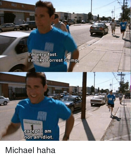 Forrest Gump, Memes, and Michael: I'm very fast.  I'm like Forrest Gump  except I am  not an idiot. Michael haha