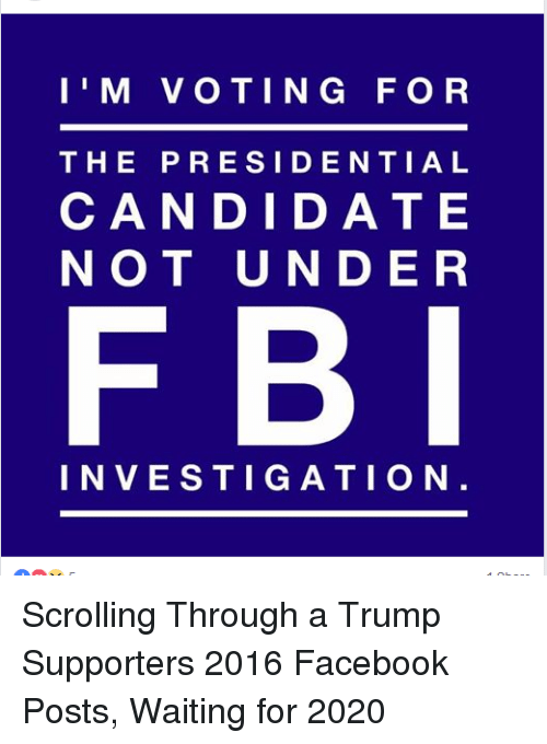 Facebook, Fbi, and Politics: I'M VOTING FOR  THE PRESIDENTIAL  CAN DIDA TE  NOT UNDER  FBI  INVESTIG ATION
