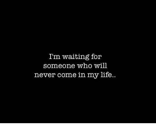 Waiting For Someone Who Will Never Come Quotes: 25+ Best Memes About Waiting For Someone