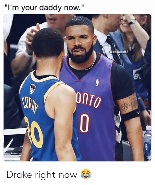 "Drake, Nba, and Now: ""I'm your daddy now.""  @NBAMEMES  onTO  0 Drake right now 😂"