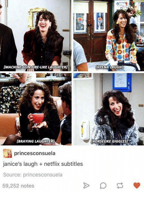 Funny, Netflix, and Laughter: IMACHINE GUN FIRE-LIKE LAUGHTER  IBRAYNG LAUGHTERUI  princesconsuela  janice's laugh netflix subtitles  Source: princesconsuela  59,252 notes  HYENA LAUGHI  HORSELIKE GIGGLES