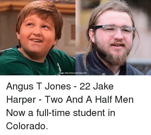 Memes, Two and a Half Men, and Colorado: Image-http://www.latercera.com/ Angus T Jones - 22 Jake Harper - Two And A Half Men Now a full-time student in Colorado.