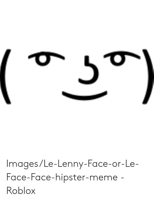 ImagesLe-Lenny-Face-or-Le-Face-Face-hipster-meme - Roblox
