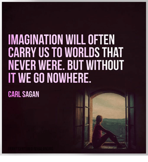 Image result for imagination will often carry us to worlds that never were. but without it we go nowhere