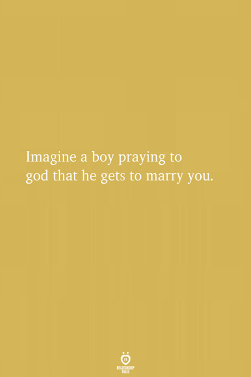 God, Boy, and Imagine: Imagine a boy praying to  god that he gets to marry you.