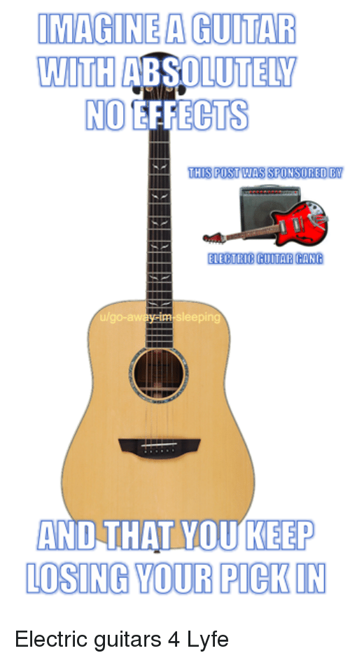 Imagine A Guitar With Absolutely No Effects This Post Was Sponsored