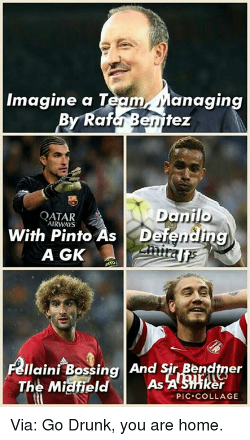 Drunk, Memes, and Collage: Imagine a Team  Managing  By Raf  tez  JJ  QATAR  RWAYS  With Pinto As Defending  A GK  Ilaini Bossing And Sir Bendtner  The Midfield  er  PIC COLLAGE Via: Go Drunk, you are home.