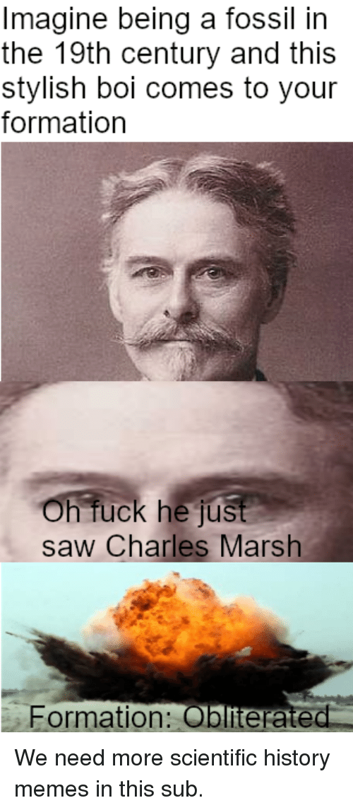 Memes, Saw, and Formation: Imagine being a fossil in  the 19th century and this  stylish boi comes to your  formation  Oh fuck he jús  saw Charles Mars  ис  Formation: Oblitera