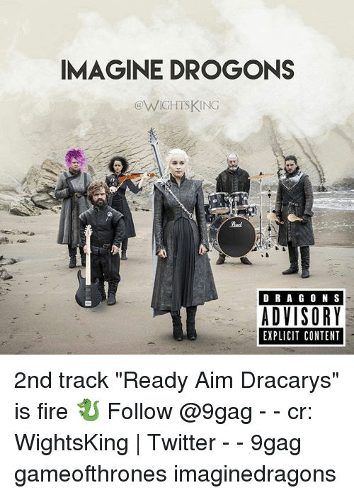 "9gag, Fire, and Memes: IMAGINE DROGONS  eWIGHISKING  D RA GO N S  ADVISORY  EXPLICIT CONTENT 2nd track ""Ready Aim Dracarys"" is fire 🐉 Follow @9gag - - cr: WightsKing 