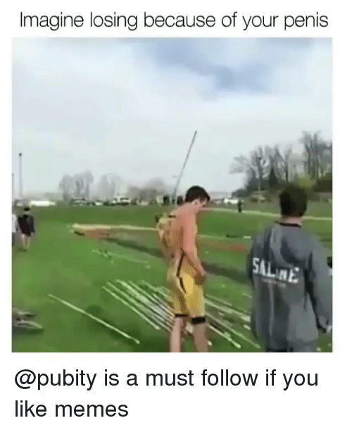 Memes, Penis, and 🤖: Imagine losing because of your penis @pubity is a must follow if you like memes