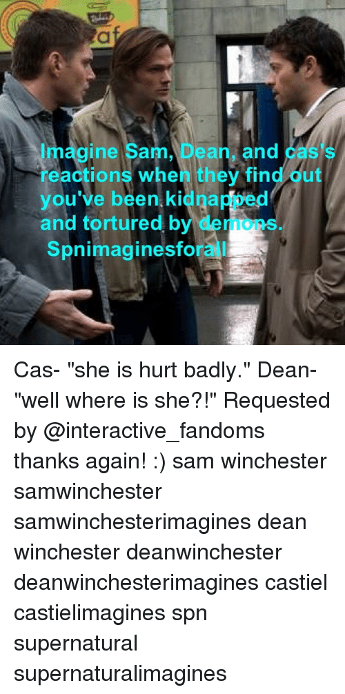 Imagine Sam Dean and as Reactions When They Find Dut You've
