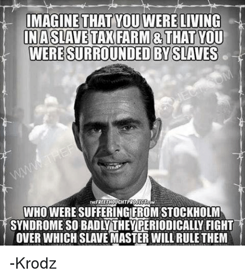 Imagine That You Were Living Inaslave Tax Farm That You Were