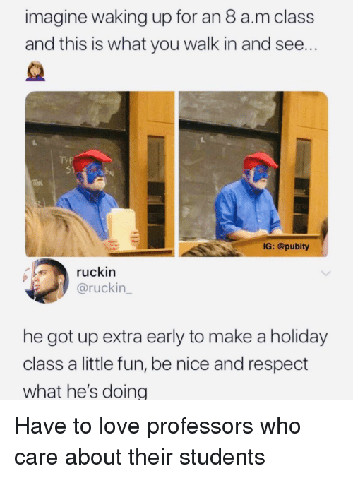 Love, Respect, and Nice: imagine waking up for an 8 a.m class  and this is what you walk in and see  TY P  IG: @pubity  ruckin  @ruckin  he got up extra early to make a holiday  class a little fun, be nice and respect  what he's doing Have to love professors who care about their students