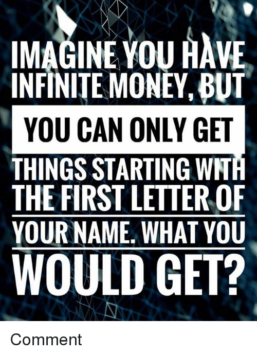 IMAGINE YOU HAVE INFINITE MONEY BUT YOU CAN ONLY GET THINGS