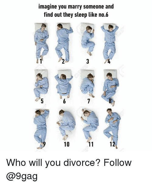9gag, Memes, and Divorce: imagine you marry someone and  find out they sleep like no.6  10  12 Who will you divorce? Follow @9gag
