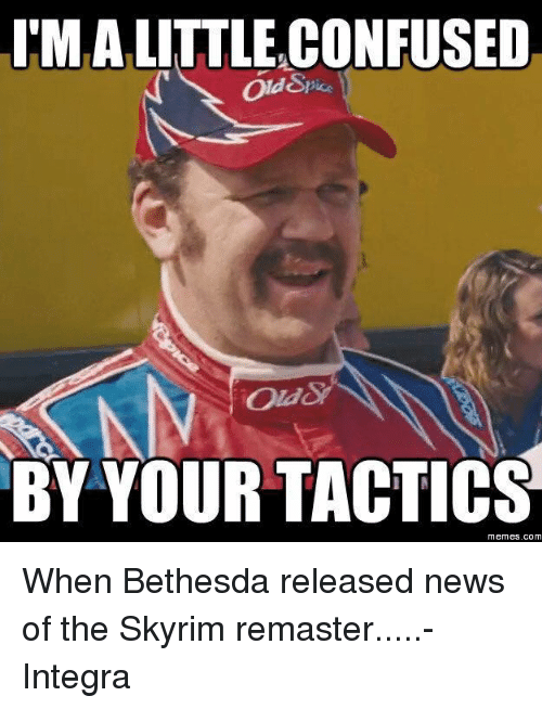 Imalittle Confused By Your Tactics Memes Com When Bethesda Released