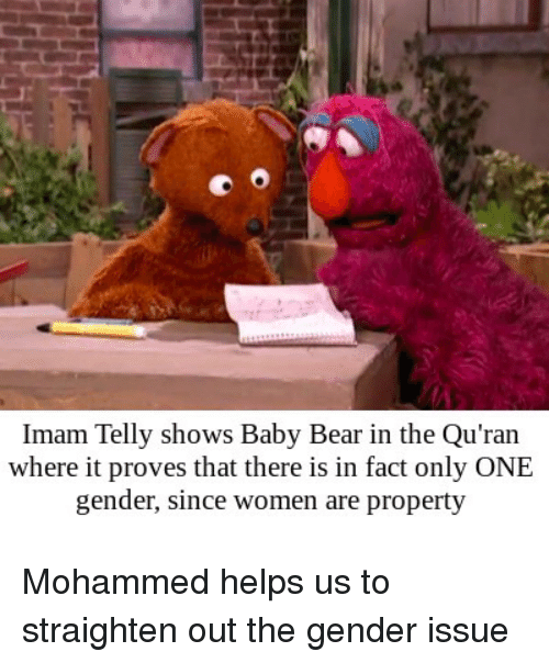 Bear, Quran, and Women: Imam Telly shows Baby Bear in the Qu'ran  where it proves that there is in fact only ONE  gender, since women are property Mohammed helps us to straighten out the gender issue