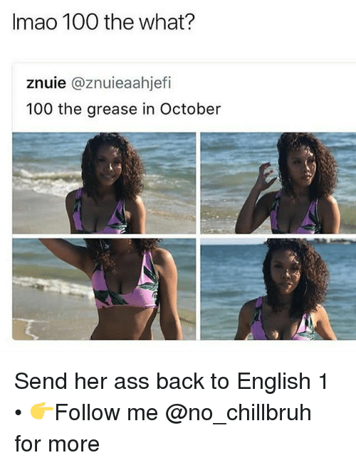 Anaconda, Ass, and Funny: Imao 100 the what?  znuie @znuieaahjefi  100 the grease in October Send her ass back to English 1 • 👉Follow me @no_chillbruh for more