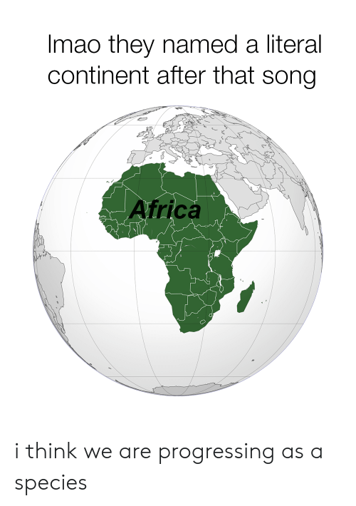 Map Of Africa Song.Imao They Named A Literal Continent After That Song Africa I Think