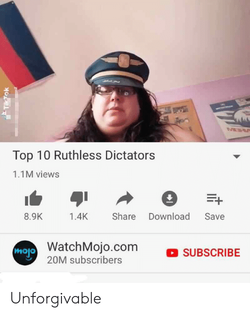 Dank Memes, Ruthless, and Com: IMEH  Top 10 Ruthless Dictators  1.1M views  Share Download Save  8.9K  1.4K  mojo WatchMojo.com  20M subscribers  SUBSCRIBE Unforgivable