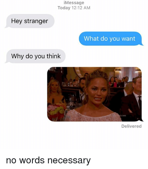 Relationships, Texting, and Today: iMessage  Today 12:12 AM  Hey stranger  What do you want  Why do you think  Delivered no words necessary