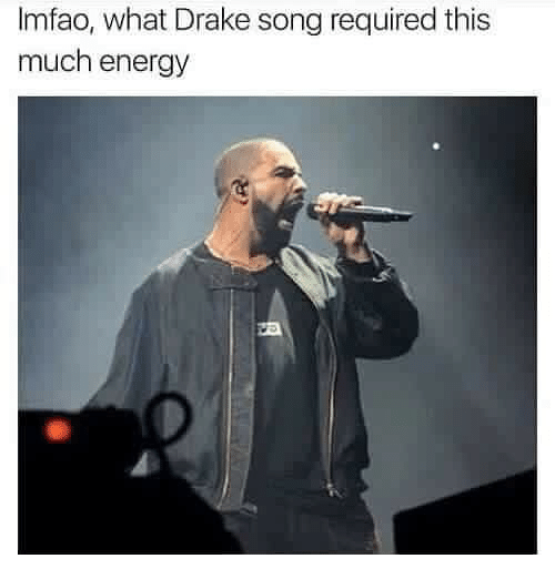 Drake, Energy, and Dank Memes: Imfao, what Drake song required this  much energy