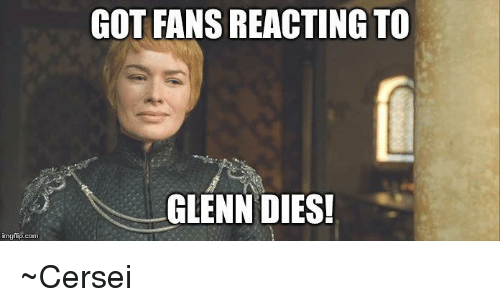 Memes, 🤖, and Imgflip: imgflip.com  GOT FANS REACTING TO  GLENN DIES! ~Cersei